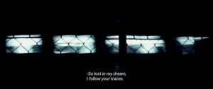 Follow Your: -So lost in my dream,  I follow your traces.