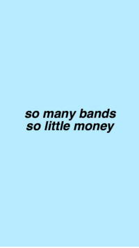Money, Bands, and Little: so many bands  so little money