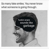 fake smile: So many fake smiles. You never know  what someone is going through.  fuckin snare  sounds like  garbage