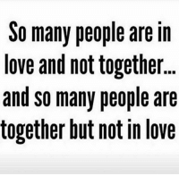 Love Memes: So many people are in  love and not together  and so many people are  together but notin love