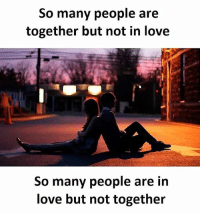 Life, Love, and Memes: So many people are  together but not in love  So many people are in  love but not together tag someone Check out all of my prior posts⤵🔝 Positiveresult positive positivequotes positivity life motivation motivational love lovequotes relationship lover hug heart quotes positivequote positivevibes kiss king soulmate girl boy friendship dream adore inspire inspiration couplegoals partner women man