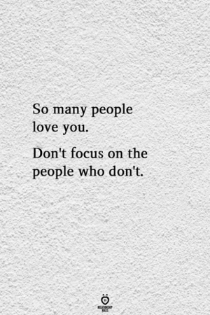 so-many-people: So many people  love you.  Don't focus on the  people who don't.  BELATIONSP  ES