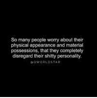 "Memes, Wshh, and Heart: So many people worry about their  physical appearance and material  possessions, that they completely  disregard their shitty personality.  a QWORLDSTAR ""Good heart & kindness cant be bought..."" 💯 @QWorldstar PositiveVibes WSHH"