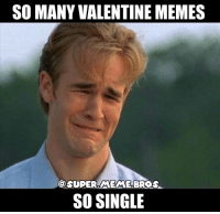 So true T^T meme edgymeme memes drugs weed 420 ps4 xboxone pc gaming super bros supermariobros nintendo vandamme cocaine android apple iphone valentines: SO MANY VALENTINE MEMES  OSUPERAMEAME BROS  SO SINGLE So true T^T meme edgymeme memes drugs weed 420 ps4 xboxone pc gaming super bros supermariobros nintendo vandamme cocaine android apple iphone valentines