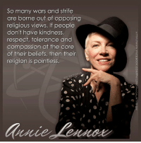 """GREAT ENTERTAINERS & ACTORS  Annie Lennox, OBE (born 25 December 1954), born Ann Lennox, is a Scottish singer, songwriter, political activist and philanthropist. After achieving moderate success in the late 1970s as part of the new wave band The Tourists, she and fellow musician David A. Stewart went on to achieve major international success in the 1980s as Eurythmics. With a total of eight Brit Awards, including Best British Female Artist six times, Lennox has won more than any other female artist. She has also been named the """"Brits Champion of Champions."""" Lennox embarked on a solo career in 1992 with her debut album, Diva, which produced several hit singles including """"Why"""" and """"Walking on Broken Glass"""". To date, she has released six solo studio albums and a compilation album, The Annie Lennox Collection (2009). Aside from her eight Brit Awards, she has also collected four Grammy Awards and an MTV Video Music Award. In 2002, Lennox received a Billboard Century Award; the highest accolade from Billboard Magazine. In 2004, she won both the Golden Globe and the Academy Award for Best Original Song for """"Into the West"""", written for the soundtrack to the feature film The Lord of the Rings: The Return of the King. Wikipedia  Philosophical Atheism: So many wars and strife  are borne out of opposing  religious views. If people  don't have kind  respect, tolerance and  compassion at the core  of their beliefs, then their  religion is pointless. GREAT ENTERTAINERS & ACTORS  Annie Lennox, OBE (born 25 December 1954), born Ann Lennox, is a Scottish singer, songwriter, political activist and philanthropist. After achieving moderate success in the late 1970s as part of the new wave band The Tourists, she and fellow musician David A. Stewart went on to achieve major international success in the 1980s as Eurythmics. With a total of eight Brit Awards, including Best British Female Artist six times, Lennox has won more than any other female artist. She has also been named the """"Brits """