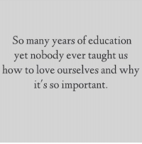 Fall in love with yourself 💜💜: So many years of education  yet nobody ever taught us  how to love ourselves and why  it S So important. Fall in love with yourself 💜💜