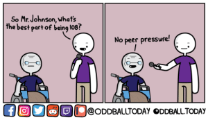 [OC] Old Perks: So Mr.Johnson, what's  the best part of being l08  No peer pressure!  ĐỊU@ODDBALLTODAY ODDBALLTODAY [OC] Old Perks