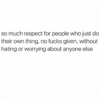 Memes, Respect, and 🤖: so much respect for people who just do  their own thing, no fucks given, without  hating or worrying about anyone else ALWAYS BE DOIN YOU 💯🙌🏼💕