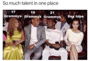 Do what you got to do to make it to the top by Easygrowing MORE MEMES: So much talent in one place  17  19  Grammys Grammys Grammyş  21  s Sex tape Do what you got to do to make it to the top by Easygrowing MORE MEMES