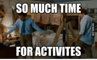 meme.com: SO MUCH TIME  FOR ACTIVITES  uick meme com