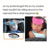 Head, Traffic, and Girl: so my auntie bought this so my cousins  head wouldn't be rolling around on the  road and this is what happened e In traffic w a stomach ache kms