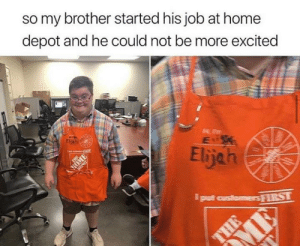 I will love him forever.: so my brother started his job at home  depot and he could not be more excited  Eljeh  Elijah  put customersRST  THE  CHAWAT I will love him forever.