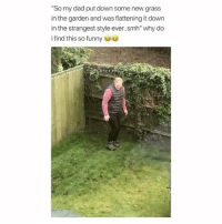 """Dad, Funny, and Love: """"So my dad put down some new grass  in the garden and was flattening it down  in the strangest style ever.smh"""" why do  find this so funny I love this song"""