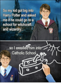 Found this on r/funny: So my kid got big into  Harry Potter and asked  me if he could go to a  school for witchcraft  and  wizardry  so l enrolled him into  Catholic School Found this on r/funny