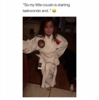 """Omg, Watch, and Girl Memes: """"So my little cousin is starting  taekwondo and.""""  0 omg you have to watch the whole thing.. follow @cohmedy (me) for more 😩❤️"""
