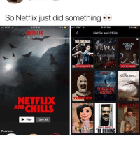 😩: So Netflix just did something  AT&T  6:57 PM  53%  AT&T  6:57 PM  53% =  NETFLIX  Netflix and Chills  FX  WALKING DEAD  AMERICAN  HOR  STORY  Vampire Diane  NEW EPISODES  NEW EPISODES  CONJURING  STE  THINGS  TERR  NETFLIX  ANDCHILLS  Play  See All  STANLEY KUBRICKS  ratime  THE SHINING  Previews 😩