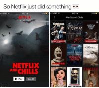 😂: So Netflix just did something  AT&T  6:57 PM  53%-l AT&T  6:57 PM  53% ■ :.  NETFLIX  Netflix and Chills  FX  WALKING DEAD  AMERICAN  ORROR  TORY  Vampire  NEW EPISODES  NEW EPISODES  CH尚URING  ST  ジ、THINGS  NETFLIX  ANDCHILLS  E TR  Play  See All  STANLEY KUBRICK'S 😂