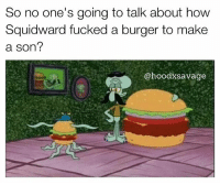 Dumb, Funny, and Memes: So no one's going to talk about how  Squidward fucked a burger to make  a son?  @hoodxsavage BRUH💀💀💀 woke - - honest winter ganggang funnymemes funny street lol bitchesbelike money funnyshit comedy lmao weak like4like followforfollow followtrain niggasbelike funnyshit savage gang nigga beat instagram bitch school music dumb memes people
