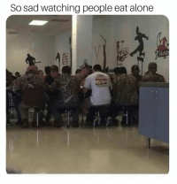 Being Alone, Dank, and Sad: So sad watching people eat alone  frd
