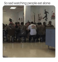 Being Alone, Funny, and Memes: So sad watching people eat alone  frd Laughing is guaranteed on our page @funny 😁