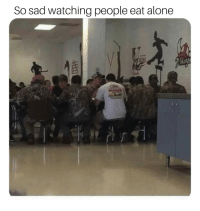 Being Alone, Dude, and Sad: So sad watching people eat alone  frd Poor dude