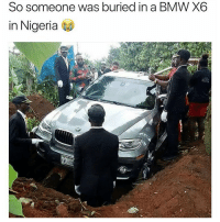 Bmw, Nigeria, and Dank Memes: So someone was buried in a BMW X6  in Nigeria Why tho? 🤔😂😂