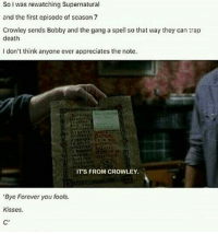 """Cute, Memes, and Trap: So tching rewatching Supernatural  and the first cpisodc of scason 7  Crowley sends Bobby and the gang a spell so that way they can trap  death  I don't think anyone ever appreciates the note.  IT'S FROM CROWLEY.  """"Bye Forever you fools.  Kisses.  C' Such a cute message ---------------------- jensenackles deanwinchester winchester supernatural supernaturalfandom spn spnfamily alwayskeepfighting youarenotalone jaredpadalecki samwinchester castiel castielangelofthelord mishacollins spnfandom mishaporn destiel cockles teamfreewill dean sam cas rowena ruthconnel crowley supernaturalfunny supernaturaltumblr"""