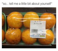 """Tumblr, Best, and Blog: """"so... tell me a little bit about yourself""""  NOT THE BEST  BUT STILL GOOD  PACKED ON  MAR 18  PCS 1/0.99 0.99 <p><a href=""""http://memehumor.net/post/175240104564/me-irl"""" class=""""tumblr_blog"""">memehumor</a>:</p>  <blockquote><p>Me IRL</p></blockquote>"""