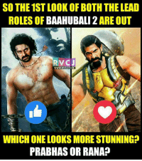 Memes, 🤖, and Baahubali: SO THE 1ST LOOK OF BOTH THE LEAD  BAAHUBALI 2 ARE OUT  ROLES OF  RV C  WWW. RVCJ COM  WHICH ONE LOOKS MORESTUNNINGP  PRABHASOR RANA Who looks awesome?