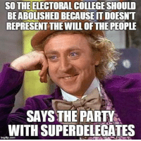 ...Gunny: SO THE ELECTORAL COLLEGE SHOULD  BEABOLISHEDBECAUSEITDOESNT  REPRESENT THEWILL OF THE PEOPLE  SAYS THE PARTY  WITH SUPERDELEGATES ...Gunny