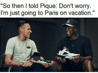 "Barcelona, Be Like, and Memes: ""So then I told Pique: Don't worry.  l'm just going to Paris on vacation.""  23  23 Neymar be like 😂😂😂⠀ ⠀ Neymar NeymarJR PSG NeymarPSG PSGNeymar FCBarcelona FCB Barca Barcelona LaLiga Ligue1 UCL BallondOr ChampionsLeague MichaelJordan MJ"