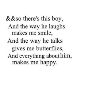 Happy, Smile, and Boy: &&so there's this boy,  And the way he laughs  makes me smile,  And the way he talks  gives me butterflies,  And everything about him,  makes me happy. https://iglovequotes.net/