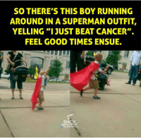 """ensue: SO THERE'S THIS BOY RUNNING  AROUND IN A SUPERMAN OUTFIT,  YELLING """"I JUST BEAT CANCER"""".  FEEL GOOD TIMES ENSUE.  BACK  BENCHERS"""