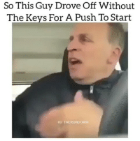 WHY SO SERIOUS😄😄 ✔By: therundown: So This Guy Drove Off Without  The Keys For A Push To Start  IG: THERUNDOVi WHY SO SERIOUS😄😄 ✔By: therundown