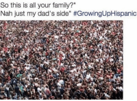 """Family, Memes, and 🤖: So this is all your family?""""  Nah just my dad's side"""" 😂😂👊🏻"""