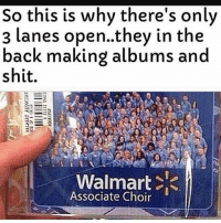 Funny, Shit, and Walmart: So this is why there's only  3 lanes open...they in the  back making albums and  shit.  Walmart  Associate Choir 😂😂 trifling