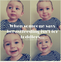 Breastfeeding IS for toddlers! 💙  - Sharon: SO  toddlers...  Crazy moms 6 dads Breastfeeding IS for toddlers! 💙  - Sharon