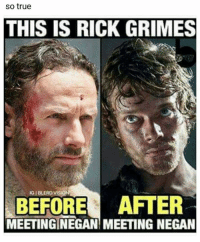 rick: so true  THIS IS RICK GRIMES  BEFORE AFTER  MEETING NEGAN MEETING NEGAN