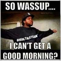 noharmdone teamnoharmdone: SO WASSUP  #REALTALKTEAM  CAN'T GET A  GOOD MORNING? noharmdone teamnoharmdone