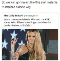 (TW for mention of suicide in caption) I got called to the guidance office today bc someone thought I wanted to kill myself and I had to pull down my sleeves to show I hadn't cut myself.: So we just gonna act like this ain't melania  trump in a blonde wig  The Daily Beast  @thedailybeast  Jenna Jameson defends Milo and the KKK,  slams Keith Ellison in unhinged anti-Muslim  tirade: thebea.st/2lnQ6u (TW for mention of suicide in caption) I got called to the guidance office today bc someone thought I wanted to kill myself and I had to pull down my sleeves to show I hadn't cut myself.