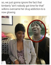 "Memes, Ain't Nobody Got Time for That, and Time: so, we just gonna ignore the fact that  kimberly ""ain't nobody got time for that""  wilkins overcame her drug addiction & is  now glowing  DO  NO I got time for that!! @pmwhiphop"
