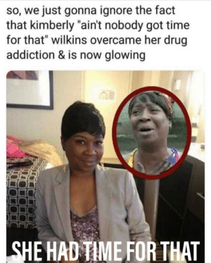 "Shout-out to Kimberly Wilkins via /r/wholesomememes https://ift.tt/2OK8JsS: so, we just gonna ignore the fact  that kimberly ""ain't nobody got time  for that"" wilkins overcame her drug  addiction & is now glowing  SHE HAD TIME FOR THAT Shout-out to Kimberly Wilkins via /r/wholesomememes https://ift.tt/2OK8JsS"