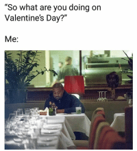 """Funny, Valentine's Day, and Day: """"So what are you doing on  Valentine's Day?""""  Me: Yup 💯"""