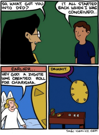 SO, WHAT GOT You  NTO DRD?  IT ALL STARTED  BACK WHEN I WAS  CONCEIVEO..  EARLIER.  DAMMIT  HEY GoO. A zYGOTE  WAS CREATED. ROLL  FOR CHARISMA.  Smbc-comics. com <p>So What Got You Into Dungeons &amp; Dragons?</p>