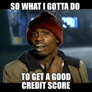 Blackpeopletwitter, Funny, and Credit Score: SO WHAT GOTTA DO  TO GET A GOOD  CREDIT SCORE So what I gotta do to get a good credit score 😆😁