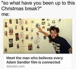 "25 Memes in Real Life - Thinking Meme: ""so what have you been up to this  Christmas break?""  me:  OI LAND  Meet the man who believes every  Adam Sandler film is connected  dailydot.com 25 Memes in Real Life - Thinking Meme"