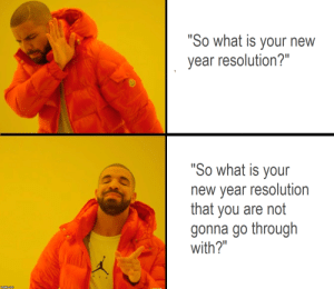 "Asking the right questions. by swapripper FOLLOW 4 MORE MEMES.: ""So what is your new  year resolution?""  ""So what is your  new year resolution  that you are not  gonna go through  with?""  AIR  mgflip.com Asking the right questions. by swapripper FOLLOW 4 MORE MEMES."