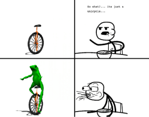 Fffffffuuuuuuuuuuuu, What, and Just: So what?... its just a  unicycle... here he comes