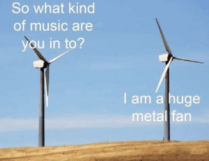 willyoufckinglookatthat: youlovetoseeit:  same   : So what kind  of music are  you in to?  I am a huge  metal fan willyoufckinglookatthat: youlovetoseeit:  same