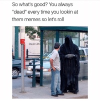 """Lets Roll, Memes, and Good: So what's good? You always  """"dead"""" every time you lookin at  them memes so let's roll  SALES CENT 😂 https://t.co/q8ky1op7dd"""